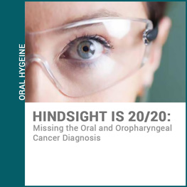 Hindsight is 20/20: Missing the Oral and Oropharyngeal Cancer Diagnosis