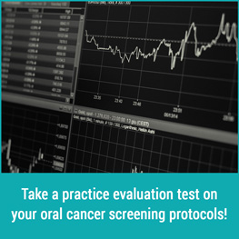 Take a practice evaluation test on your oral cancer screening protocols!