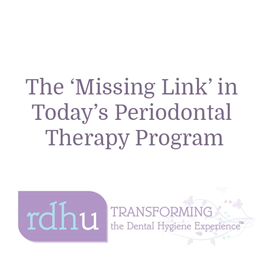The 'Missing Link' in Today's Periodontal Therapy Program
