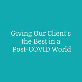 Giving Our Client's the Best in a Post-COVID World