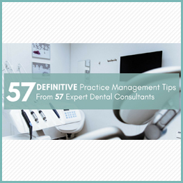 57 Dental Practice Management Tips: The Definitive Guide From 57 Expert Dental Consultants